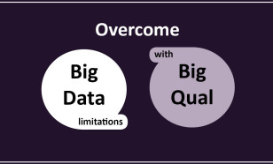 Overcome big data limitations with big qual